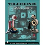 Telephones: Antique to Modern - Revised 3rd Edition